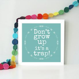 Funny framed typography art print. Don't grow up it's a trap art print. Bright and colourful inspirational art print. Gift idea for friend
